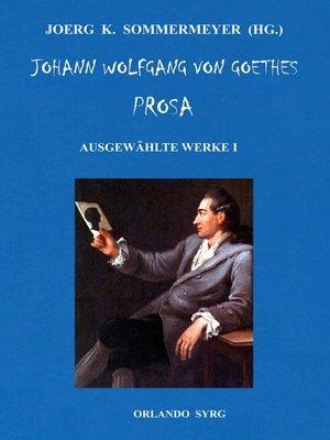 cover image of Johann Wolfgang von Goethes Prosa. Ausgewählte Werke I