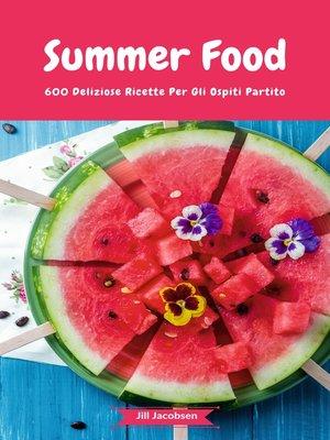 cover image of Summer Food--600 Deliziose Ricette Per Gli Ospiti Partito