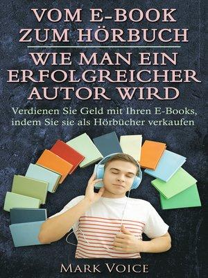 cover image of Vom E-Book zum Hörbuch--Wie man ein erfolgreicher Autor wird