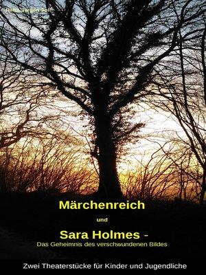 """cover image of """"Märchenreich"""" und """"Sara Holmes--Das Geheimnis des verschwundenen Bildes"""""""