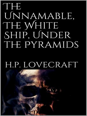 cover image of The Unnamable, the White Ship, Under the Pyramids