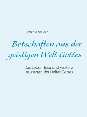 cover image of Das Leben Jesu und weitere Aussagen der Helfer Gottes