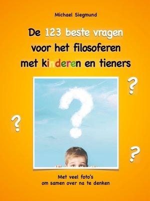 cover image of De 123 beste vragen voor het filosoferen met kinderen en tieners