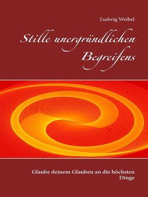 cover image of Stille unergründlichen Begreifens