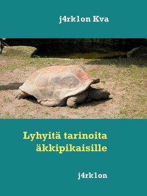 cover image of Lyhyitä tarinoita äkkipikaisille