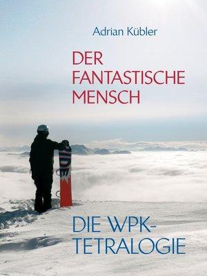 cover image of Der fantastische Mensch--Die WPK-Tetralogie
