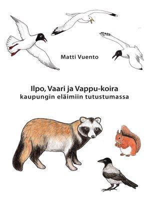 cover image of Ilpo, Vaari ja Vappu-koira kaupungin eläimiin tutustumassa