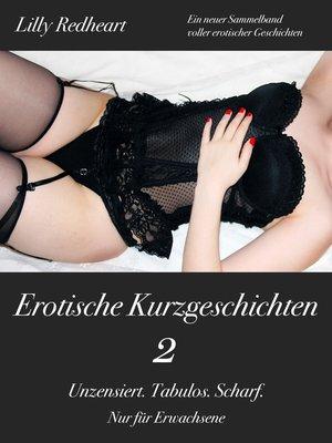 cover image of Erotische Kurzgeschichten 2--Unzensiert. Tabulos. Scharf.