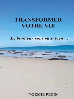 cover image of Transformer votre vie--Le bonheur vous va si bien ...