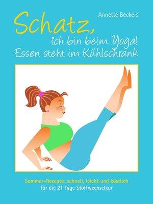 cover image of Schatz, ich bin beim Yoga! Essen steht im Kühlschrank