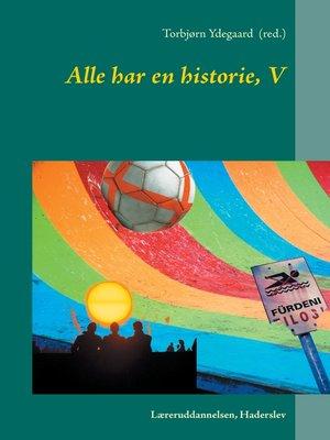 cover image of Alle har en historie, V