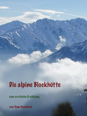 cover image of Die Alpine Blockhütte