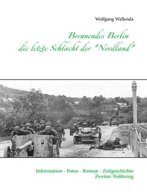 """cover image of Brennendes Berlin--die letzte Schlacht der """"Nordland"""""""