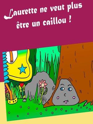 cover image of Laurette ne veut plus être un caillou !