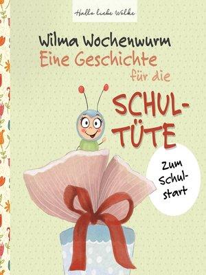 cover image of Wilma Wochenwurm--Eine Geschichte für die Schultüte