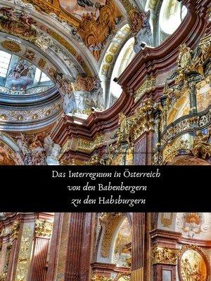 cover image of Das Interregnum in Österreich von den Babenbergern zu den Habsburgern