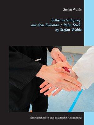 cover image of Selbstverteidigung mit dem Kubotan / Palm Stick by Stefan Wahle