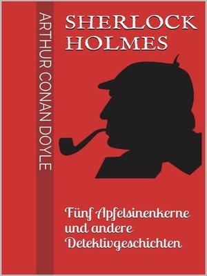 cover image of Sherlock Holmes--Fünf Apfelsinenkerne und andere Detektivgeschichten
