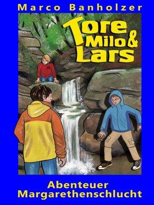 cover image of Tore, Milo & Lars--Abenteuer Margarethenschlucht