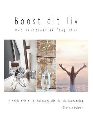 cover image of Boost dit liv--med skandinavisk feng shui