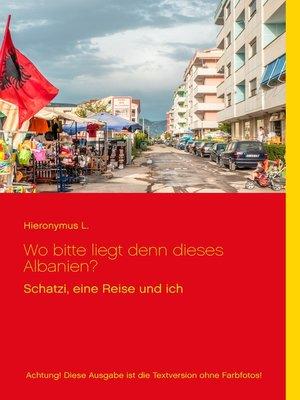 cover image of Wo bitte liegt den dieses Albanien?