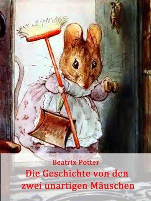 cover image of Die Geschichte von den zwei unartigen Mäuschen