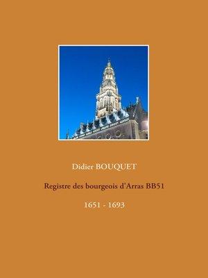 cover image of Registre des bourgeois d'Arras BB51--1651-1693