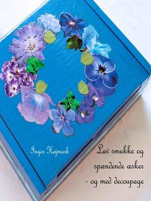 cover image of Lav smukke og spændende æsker--og med decoupage
