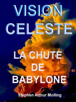 cover image of Vision Céleste--La Chute de Babylone