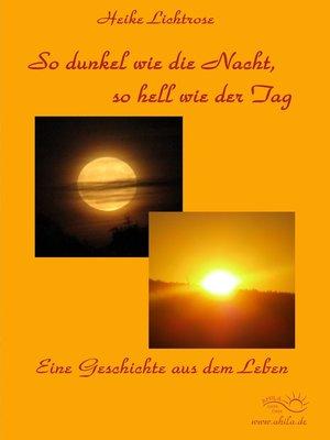 cover image of So dunkel wie die Nacht, so hell wie der Tag