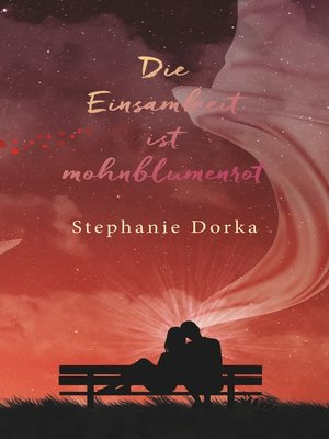 cover image of Die Einsamkeit ist mohnblumenrot