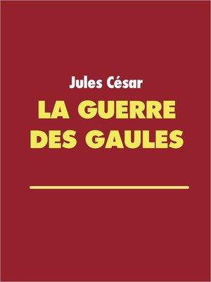 cover image of La guerre des Gaules