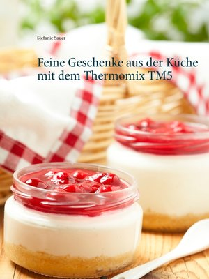 cover image of Feine Geschenke aus der Küche mit dem Thermomix TM5