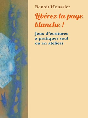 cover image of Libérez la page blanche !