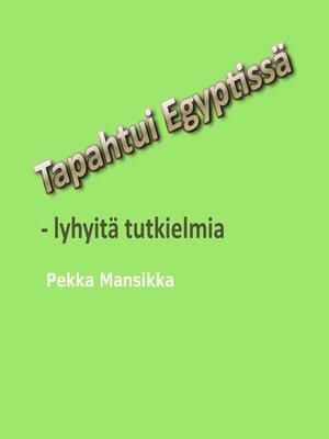 cover image of Tapahtui EGYPTISSÄ--lyhyitä tutkielmia