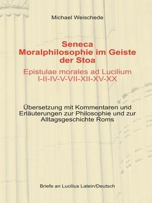 cover image of Seneca--Moralphilosophie im Geiste der Stoa--Epistulae morales ad Lucilium I-II-IV-V-VII-XII-XV-XX