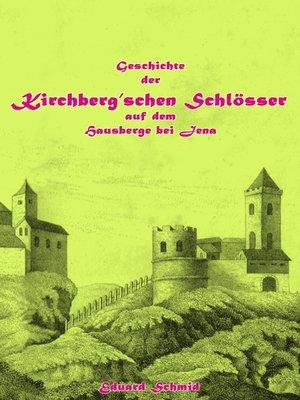 cover image of Geschichte der Kirchberg'schen Schlösser auf dem Hausberge bei Jena