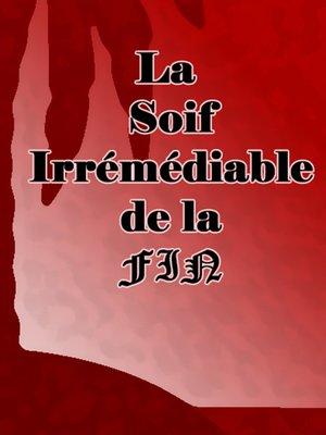 cover image of La soif irrémédiable de la fin