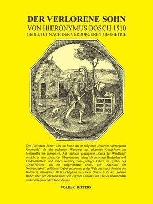 cover image of Der verlorene Sohn von Hieronymus Bosch 1510--gedeutet nach der verborgenen Geometrie
