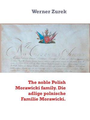 cover image of The noble Polish Morawicki family. Die adlige polnische Familie Morawicki.