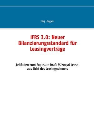 cover image of IFRS 3.0--- Neuer Bilanzierungsstandard für Leasingverträge