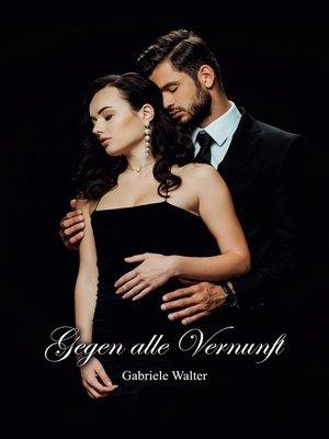 cover image of Gegen alle Vernunft