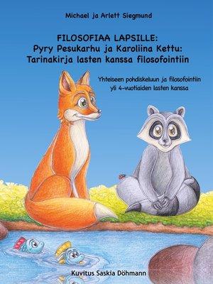 cover image of FILOSOFIAA LAPSILLE--Pyry Pesukarhu ja Karoliina Kettu--Tarinakirja lasten kanssa filosofointiin