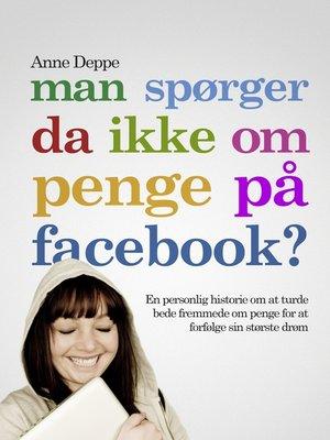 cover image of Man spørger da ikke om penge på Facebook?