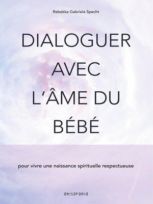 cover image of Dialoguer avec l'âme du bébé