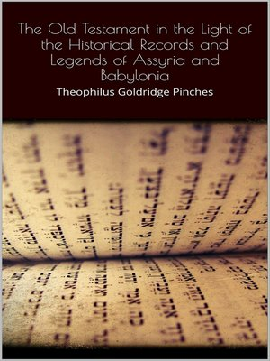 cover image of The Old Testament in the Light of the Historical Records and Legends of Assyria and Babylonia