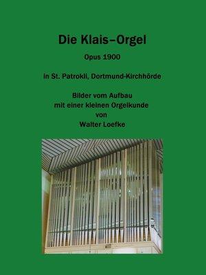 cover image of Die Klais-Orgel Opus 1900 in St. Patrokli, Dortmund-Kirchhörde