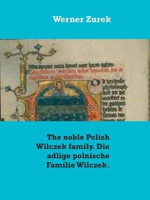 cover image of The noble Polish Wilczek family. Die adlige polnische Familie Wilczek.
