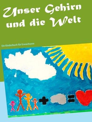 cover image of Unser Gehirn und die Welt