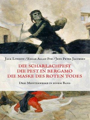 cover image of Die Scharlachpest, Die Pest in Bergamo, Die Maske des Roten Todes--Drei Meisterwerke in einem Band